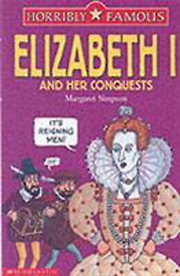 Elizabeth I and Her Conquests (Horribly Famous), New, Margaret Simpson Book