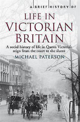 A Brief History of Life in Victorian Britain by Michael Paterson, Book, New PB