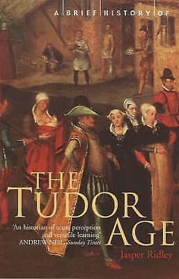 A Brief History of the Tudor Age by Jasper Ridley (Paperback), Book, New