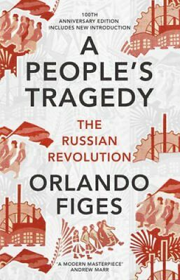 A People's Tragedy The Russian Revolution - Centenary Edition w... 9781847924513