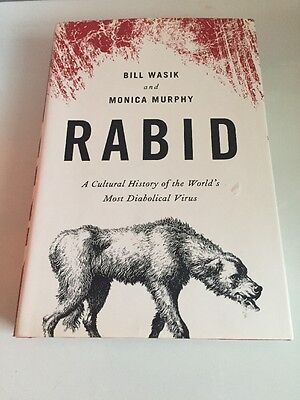 Rabid : A Cultural History of the World's Most Diabolical Virus by Monica Murph…