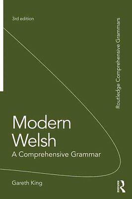 Modern Welsh: A Comprehensive Grammar by Gareth King 9781138826304