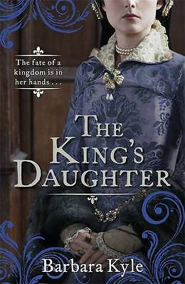 The King's Daughter by Barbara Kyle (Paperback, 2013)