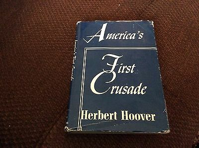 HERBERT HOOVER AMERICAS First Crusade First Edition inscribed To Dr Joel T Boone