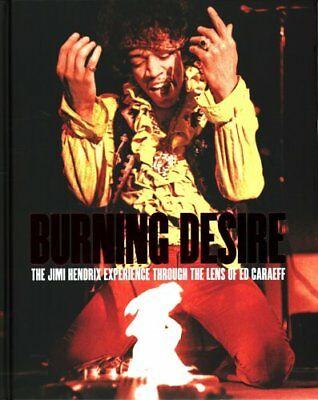 Burning Desire: The Jimi Hendrix Experience Through the Lens of Ed Caraeff by...