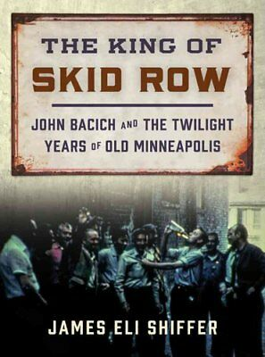 The King of Skid Row John Bacich and the Twilight Years of Old ... 9780816698295