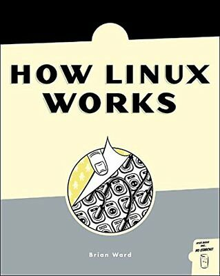 How Linux Works: What Every Superuser Should Know by Brian Ward Paperback Book