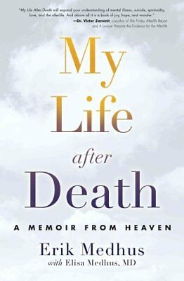 My Life After Death A Memoir from Heaven by Erik Medhus 9781582705606