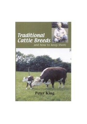 Traditional Cattle Breeds: And How to Keep Them by King, Peter Hardback Book The
