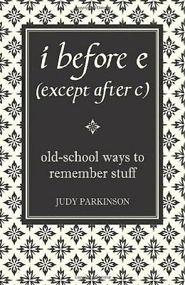 i before e (except after c): Old-School Ways to Remember Stuff  .9781843172499