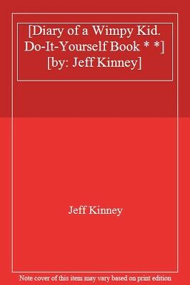 [Diary of a Wimpy Kid. Do-It-Yourself Book * *] [by: Jeff Kinney] By Jeff Kinne