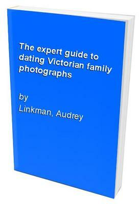The expert guide to dating Victorian family photographs by Linkman, Audrey Book