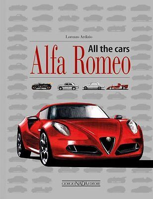 Alfa Romeo All the Cars by Lorenzo Ardizio 9788879115902 (Hardback, 2015)