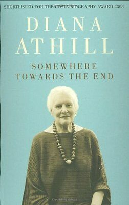 Somewhere Towards the End By Diana Athill. 9781847080691
