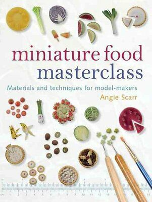 Miniature Food Masterclass by Angie Scarr 9781861085252 (Paperback, 2009)