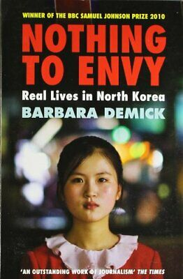 Nothing to Envy: Real Lives in North Korea By Barbara Demick. 9781847081414