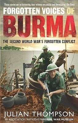 Forgotten Voices of Burma: The Second World War's Forgotten Conflict By Julian
