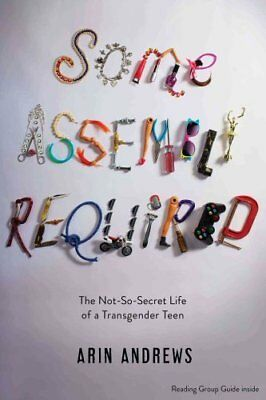 Some Assembly Required The Not-So-Secret Life of a Transgender ... 9781481416764