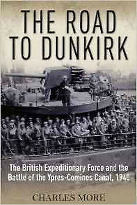 The Road to Dunkirk: The British Expeditionary Force and the Battle of the Ypres