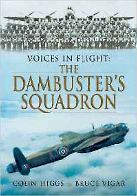 Voices in Flight: The Dambuster's Squadron, New, Bruce Vigar, Colin Higgs Book
