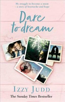 Dare to Dream: My Struggle to Become a Mum - A Story of Heartache and Hope by...