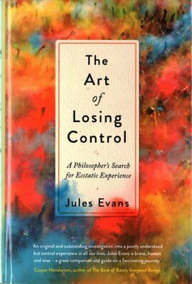 The Art of Losing Control A Philosopher's Search for Ecstatic E... 9781782118671