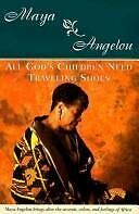 All Gods Children Need Traveling Shoes by Maya Angelou