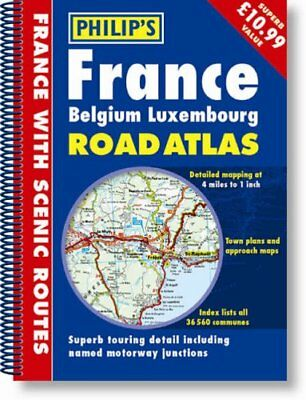 Road Atlas: France, Belgium, Luxembourg by Philip's Maps and Atlase Spiral bound