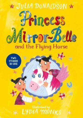Princess Mirror-Belle and the Flying Horse by Julia Donaldson 9781447285656