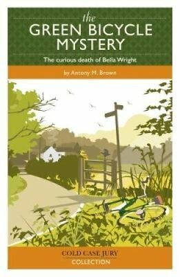 The Green Bicycle Mystery The Curious Death of Bella Wright 9781907324697