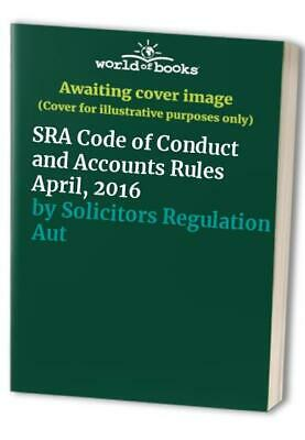 SRA Code of Conduct and Accounts Rules April, 2016 by Solicitors Regulation Auth