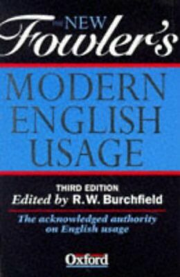 The New Fowlers Modern English Usage by R. W. Burchfield, Henry Watson Fowler