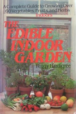 The Edible Indoor Garden: A Complete Guide to Grow