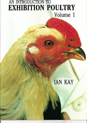 Exhibition Poultry Book Vol 1 by Ian Kay. Display tips and advice on Showing