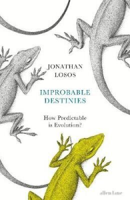Improbable Destinies: How Predictable is Evolution? by Jonathan Losos...