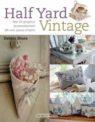 Half Yard Vintage: Sew 23 Gorgeous Accessories from Left-Over Pieces of...