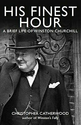 His Finest Hour: A Brief Life of Winston Ch... by Catherwood, Christop Paperback