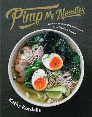 Pimp My Noodles: Over 50 Quick and Easy Noodle Recipes by Kathy Kordalis...