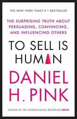 To Sell is Human The Surprising Truth About Persuading, Convinc... 9780857867209