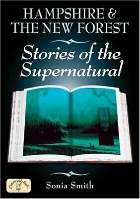 Hampshire and the New Forest Stories of the Supernat... by Sonia Smith Paperback