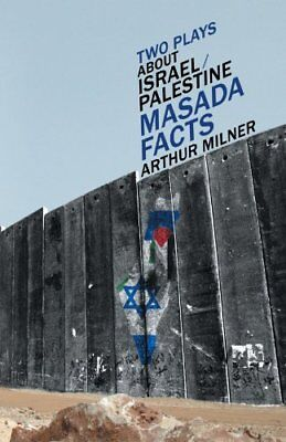 Two Plays About Israel/Palestine: Masada, Facts