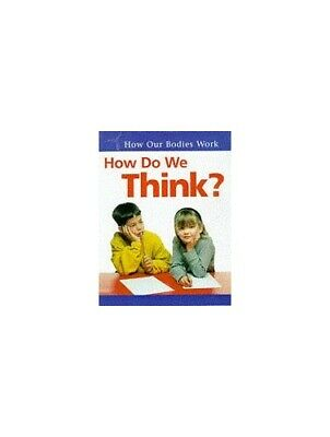 How Our Bodies Work: How Do We Think? by Ballard, Carol Hardback Book The Cheap