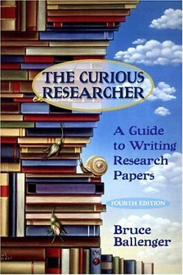 The Curious Researcher: A Guide to Writing Research Papers, Fourth Edition by Br
