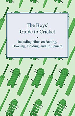 The Boys' Guide to Cricket - Including Hints on Batting, Bowling, Fie... by Anon