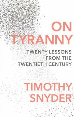 On Tyranny: Twenty Lessons from the Twentieth Century by Timothy Snyder...