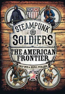 Steampunk Soldiers The American Frontier by Philip Smith 9781472815101