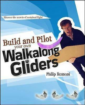 Build and Pilot Your Own Walkalong Gliders (Build Your Own) by Philip Rossoni.