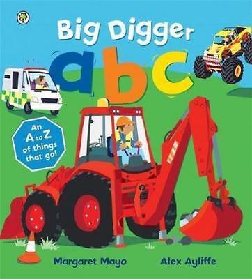 NEW Big Digger ABC - Ultimate A to Z of Things That Go! By Margaret Mayo