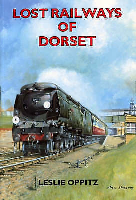 Lost Railways of Dorset by Leslie Oppitz (Paperback, 2001) NEW Free Postage