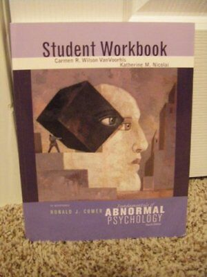 Fundamentals of Abnormal Psychology Fourth Edition Student Workbook by Carmen R.